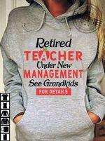 retired teacher under new management see grandkids for details family job gifts t shirt hoodie sweater