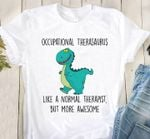 occupational therasaurus like a normal therapist but more awesome dinosaur t shirt hoodie sweater