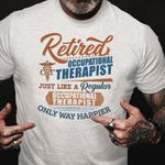 Retired occupational therapist just like a regular occupational therapist only way happier t shirt hoodie sweater