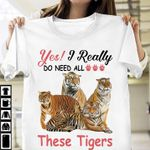 Yes i really do need all these tigers for tiger lover t shirt hoodie sweater