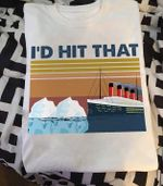 I'd hit that titanic ship vintage t shirt hoodie sweater