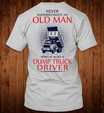 Never underestimate an old man who is also a dump truck driver t shirt hoodie sweater