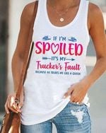 if i'm spoiled it's my trucker's fault he treats me like a queen proud jobs boyfriends husband gifts t shirt hoodie sweater