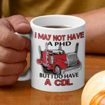 Truckers I may not have a phd but i do have a cdl commercial driver's license mug t shirt hoodie sweater