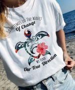 Turtle sometimes in the waves of change we find our true direction hawaii flowers t shirt hoodie sweater
