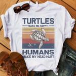 Turtles Make Me Happy Humans Make My Head Hurt t shirt hoodie sweater