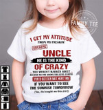 I get my attitude from my freakin awesome uncle he is the kind of crazy you werent warned about t shirt hoodie sweater