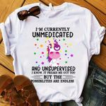 Im currently unmedicated and unsupervised i know it freaks me out too possibilities are endless unicorn t shirt hoodie sweater
