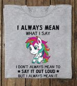Unicorn i always mean what i say i dont always mean to say it out loud but i always mean it t shirt hoodie sweater