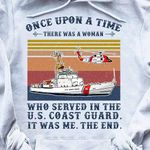 Once upon a time there was a woman who served in the us coast guard it was me the end vintage t shirt hoodie sweater