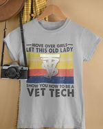 Move over girls let this old lady show you how to be a vet technician vintage t shirt hoodie sweater