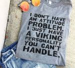 I dont have attitude problem i just have viking personality you can't handle t shirt hoodie sweater
