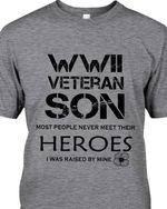 WWII veteran son most people never meet their heroes i was raised by mine t shirt hoodie sweater