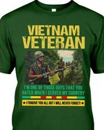 Vietnam Veteran I'm One Of Those Guy That You Hated When I Served My Country t shirt hoodie sweater
