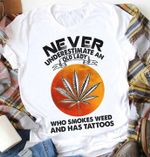 Never underestimate an old lady who smokes we ed and has tattoos for stoner t shirt hoodie sweater