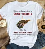 You can take the girl out of west virginia but the west virginia spirit is always in her heart t shirt hoodie sweater