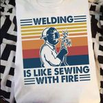 Welding is like sewing with fire vintage for welder t shirt hoodie sweater