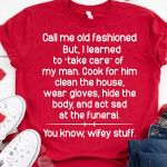 Wife call me old fashioned but i learned take care of my man cook for him clean house wear gloves t shirt hoodie sweater