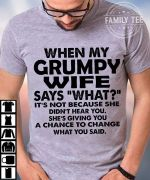 When my grumpy wife says what she giving you a chance to change what you said husband wife funny gifts t shirt hoodie sweater