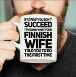 If at first you don't succeed try doing what your finish wife told you to do the first time coffee mug t shirt hoodie sweater
