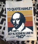 William shakespeare to quote hamlet act 3 scene 3 line 92 no t shirt hoodie sweater