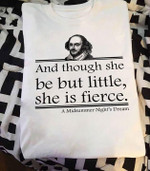 William Shakespeare A Midsummer Night's Dream and though she be but little, she is fierce for fan t shirt hoodie sweater