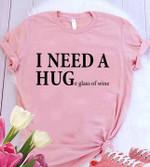 I need a hug huge glass of wine t shirt hoodie sweater
