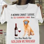 a woman cannot survive on self quaratine and wine alone she also need her golden retriever t shirt hoodie sweater