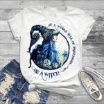 Witch in a world full of princesses be a witch for lovers t shirt hoodie sweater
