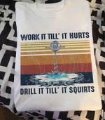 Work it till' it hurts drill it till' it squirts vintage t shirt hoodie sweater