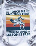 Touch me and your first wrestling lesson is free retro t shirt hoodie sweater