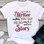I am a writer anything you say or do may be used in a story t shirt hoodie sweater