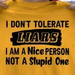 I dont tolerate liars i am a nice person not a stupid one t shirt hoodie sweater