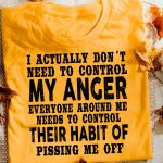 I actually dont need to control my anger everyone around me needs to control their habit funny t shirt hoodie sweater