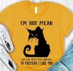 Grumpy black cat im not mean im just too old to pretend i like you funny t shirt hoodie sweater