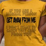 If you are a normal person get away from me funny t shirt hoodie sweater
