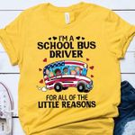 Im a school bus driver for all of the little reasons t shirt hoodie sweater