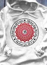 love yoga whatever comes let it come whatever stays let it saty whatever goes let it go t shirt hoodie sweater