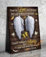 Angel Wings Butterfly Those We Love Don't Go Away They Walk Beside Us Every Day Poster
