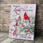 Cardinals Holly Berries Those We Love Don't Go Away They Walk Beside Us Every Day Poster