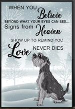 Schnauzers When You Believe Beyond What Your Eyes Can See Signs From Heaven Poster