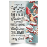 Cardinal Snow Hollyberries Those We Love Don't Go Away They Walk Beside Us Every Day Poster