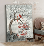 Cardinals Snow Those We Love Don't Go Away They Walk Beside Us Every Day Poster