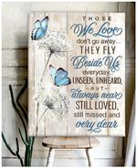 Butterflies Those We Love Don't Go Away They Walk Beside Us Every Day Poster