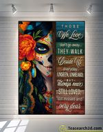 Day Of The Dead Those We Love Don't Go Away They Walk Beside Us Every Day Poster
