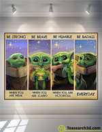 Baby Yoda Be Strong Be Brave Be Humble Poster For Fans