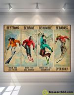 Skiing Be Strong Be Brave Be Humble Poster