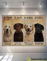 Labrador Dog Be Strong Be Brave Be Humble Poster