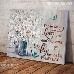 Butterflies Flower Those We Love Don't Go Away They Walk Beside Us Every Day Poster