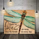 Dragonfly Those We Love Don't Go Away They Walk Beside Us Every Day Poster